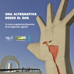 """Una alternativa desde el sur – """"La nueva arquitectura financiera de la integración regional"""""""