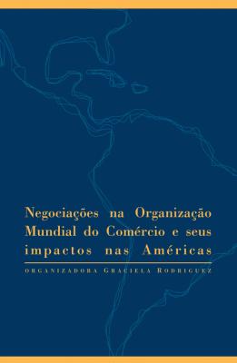 Negociações na Organização Mundial do Comércio e seus impactos nas Américas