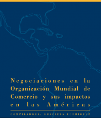 Negociaciones en la Organización Mundial de Comercio y sus impactos en las Américas – Org. Graciela Rodriguez