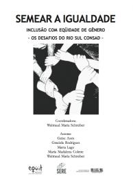 Semear a igualdade Inclusão com eqüidade de gênero (os desafios do Rio Sul CONSAD)